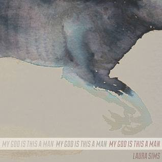 My god is this a man  by  Laura Sims