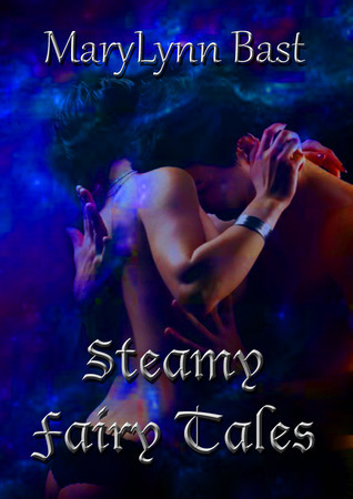 Steamy Fairy Tales MaryLynn Bast