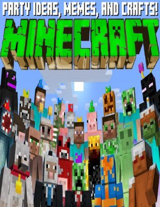 MINECRAFT: AWESOME PARTY IDEAS, MEMES, AND CRAFTS!  by  Minecraft Books
