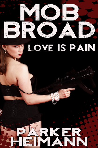 Mob Broad: Love Is Pain  by  Parker Heimann