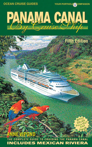 Panama Canal  by  Cruise Ship, 5th Edition: The Complete Guide to Cruising the Panama Canal by Anne Vipond