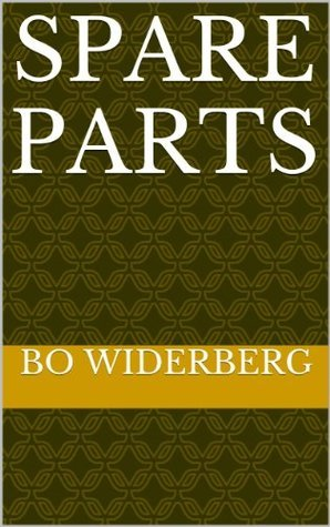 Spare Parts  by  Bo Widerberg