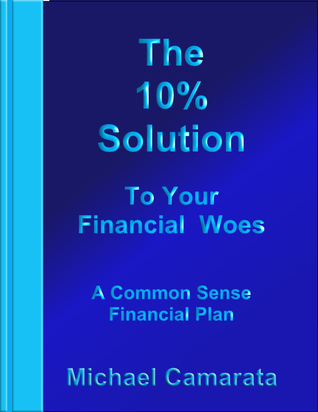 The 10% Solution to Your Financial Woes Michael Camarata