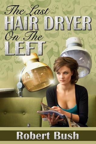 The Last Hair Dryer on the Left Robert Bush