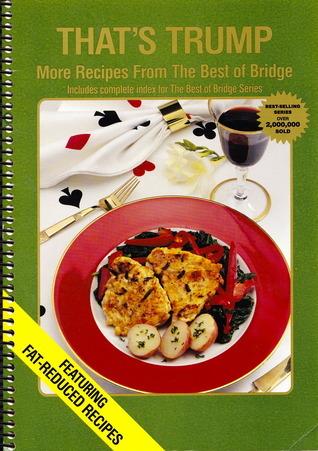 Thats Trump: More Recipes from the Best of Bridge Best of Bridge