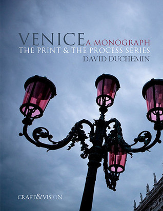 VENICE, A Monograph (The Print & The Process Series)  by  David duChemin