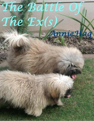 The Battle Of The Ex(s)- A tale of confusion  by  Annie Haq