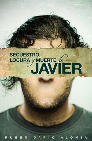 Secuestro, locura y muerte de Javier Ruben Dario Alomia