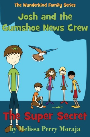 The Super Secret: Josh and the Gumshoe News Crew Melissa Moraja