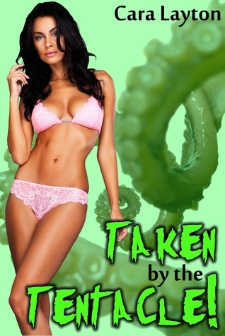 Taken  by  the Tentacle! by Cara Layton