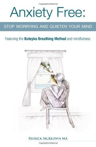 Anxiety Free: Stop Worrying and Quieten Your Mind - Featuring the Buteyko Breathing Method and Mindfulness Patrick McKeown