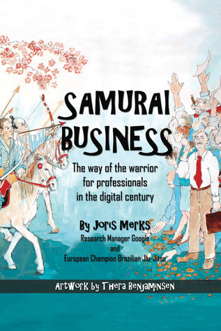 Samurai Business: The Way of the Warrior for Professionals in the Digital Century  by  Joris Merks