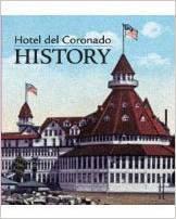 Hotel del Coronado History  by  Hotel del Coronado Heritage Department
