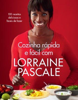 Cozinha rápida e fácil com Lorraine Pascale - 100 receitas deliciosas e fáceis de fazer  by  Lorraine Pascale