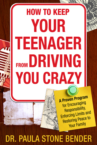 How to Keep Your Teenager From Driving You Crazy: A Proven Program for Encouraging Responsibility, Enforcing Limits and Restoring Peace to Your Family Paula Stone Bender