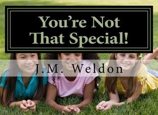 Youre Not That Special  by  J.M. Weldon
