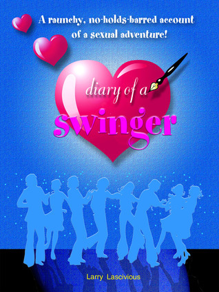 Diary Of A Swinger Larry Lascivious