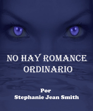 No Hay Romance Ordinario Stephanie Jean Smith