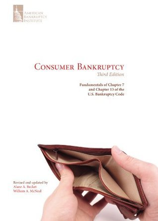 Consumer Bankruptcy: Fundamentals of Chapter 7 and Chapter 13 of the U.S. Bankruptcy Code, Third Edition  by  Alane A. Becket