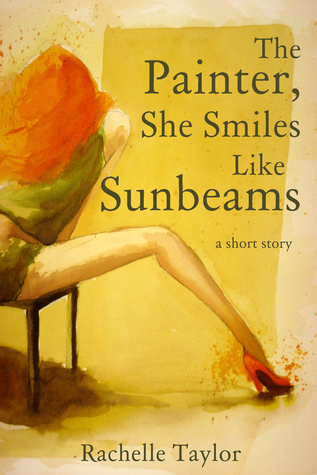 The Painter, She Smiles Like Sunbeams  by  Rachelle Taylor
