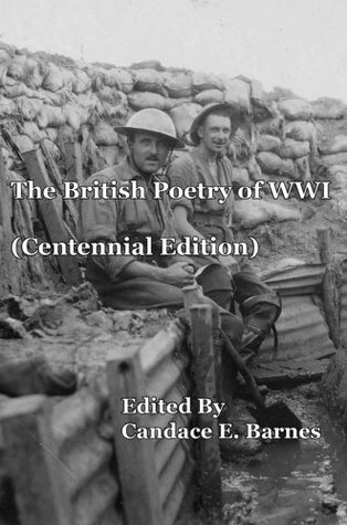 The British Poetry of WWI  by  Candace E. Barnes