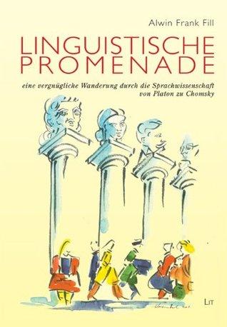 Linguistische Promenade: Eine vergnügliche Wanderung durch die Sprachwissenschaft von Platon bis Chomsky  by  Fill, Alwin Frank