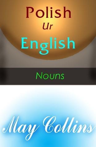 Polish Ur English: Nouns May Collins