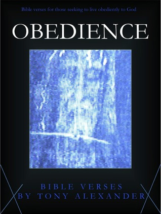 Obedience Bible Verses  by  Tony Alexander
