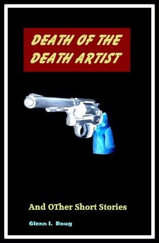 Death of the Death Artist Glenn I. Roug