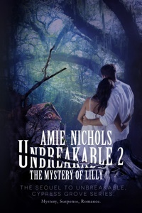 Unbreakable 2: The Mystery of Lilly (Cypress Grove, #2) Amie Nichols