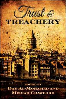 Trust & Treachery: Tales of Power and Intrigue  by  Day Al-Mohamed