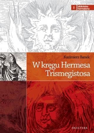 W kręgu Hermesa Trismegistosa  by  Kazimierz Banek