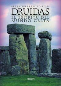 Druidas: El espíritu del mundo Celta Peter Berresford Ellis