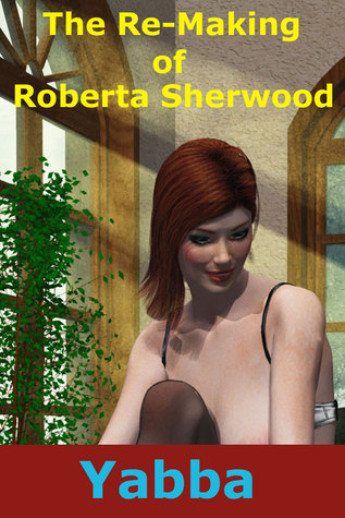 The Re-Making of Roberta Sherwood  by  Yabba