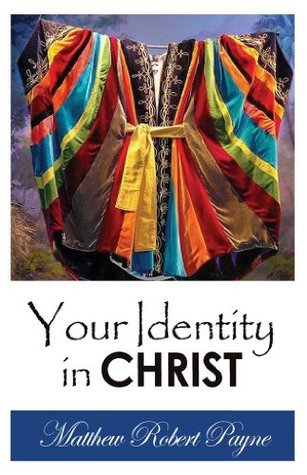 Your Identity In Christ Matthew Robert Payne