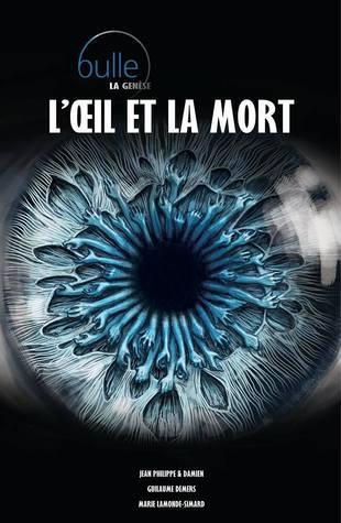 Loeil et la mort (Bulle: la genèse #3)  by  Jean-Philippe Bergeron