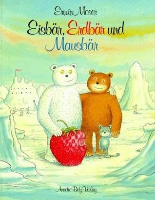 Eisbär, Erdbär Und Mausbär  by  Erwin Moser