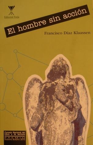 El hombre sin acción  by  Francisco Díaz Klaassen