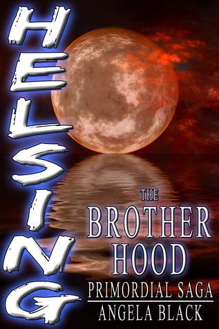 HELSING: The Brotherhood (Hunter Explorer Loner Supernatural Inquisitor Nomad Guardian)  by  Angela Black