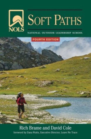 NOLS Soft Paths: How to Enjoy the Wilderness Without Harming It (NOLS Library)  by  David Cole