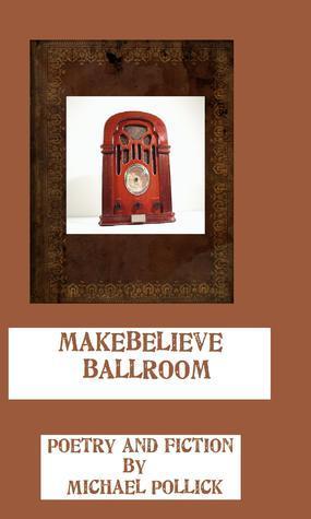 Makebelieve Ballroom Michael Pollick