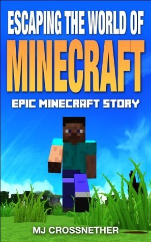 Escaping the World of Minecraft (Minecraft book) (Epic Minecraft Story) M.J. Crossnether