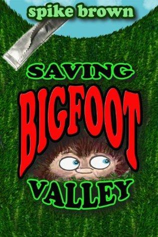 Saving Bigfoot Valley  by  Spike Brown