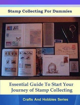 Stamp Collecting For Dummies - Essential Guide To Start Your Journey of Stamp Collecting David A.
