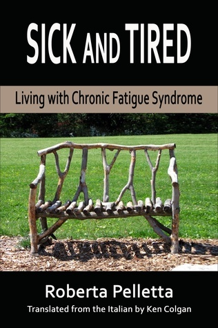 Sick and tired. Living with Chronic Fatigue Syndrome  by  Roberta Pelletta