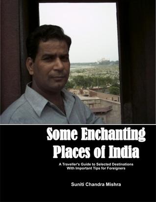 Some Enchanting Places of India Suniti Chandra Mishra