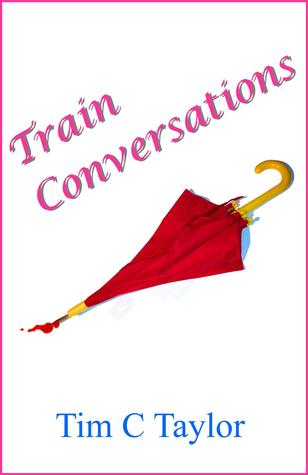 Train Conversations  by  Tim Taylor