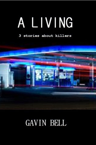 A Living: Three Stories About Killers  by  Gavin    Bell