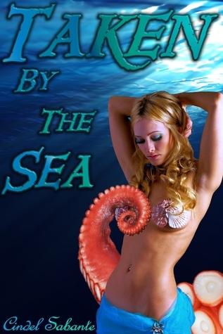 Taken the Sea: An Erotic Tentacle Adventure by Cindel Sabante