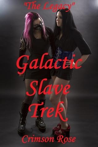 The Legacy: Galactic Slave Trek  by  Crimson Rose